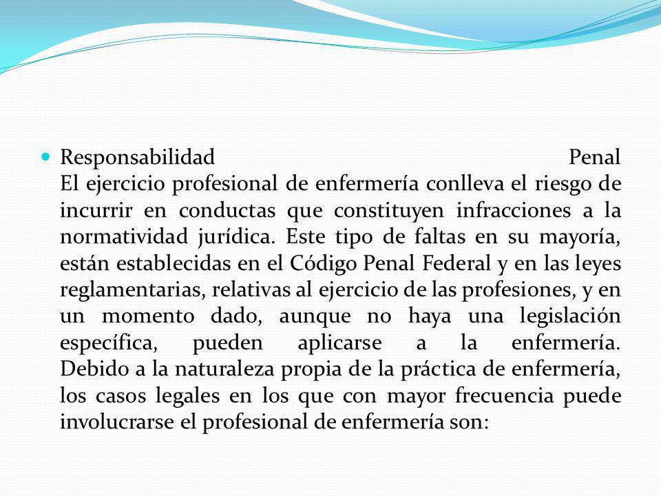 Responsabilidad Penal El ejercicio profesional de enfermería conlleva el riesgo de incurrir en conductas que constituyen infracciones a la normatividad jurídica.