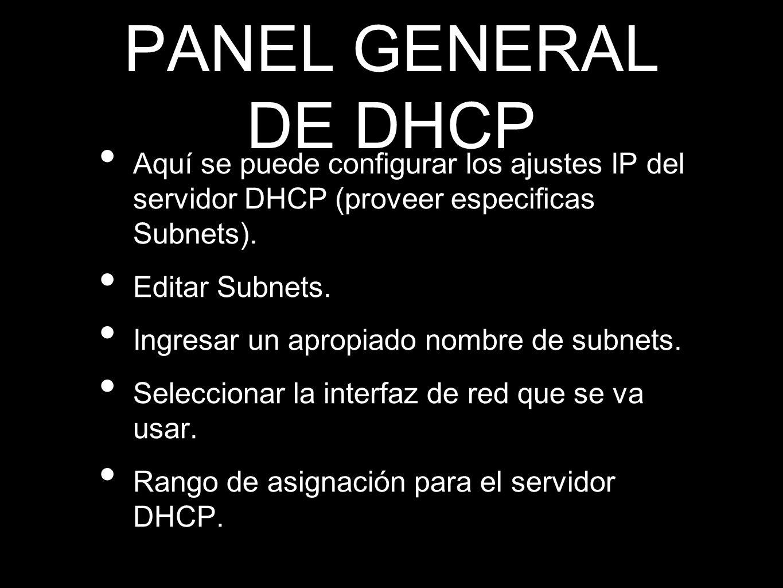 PANEL GENERAL DE DHCPAquí se puede configurar los ajustes IP del servidor DHCP (proveer especificas Subnets).