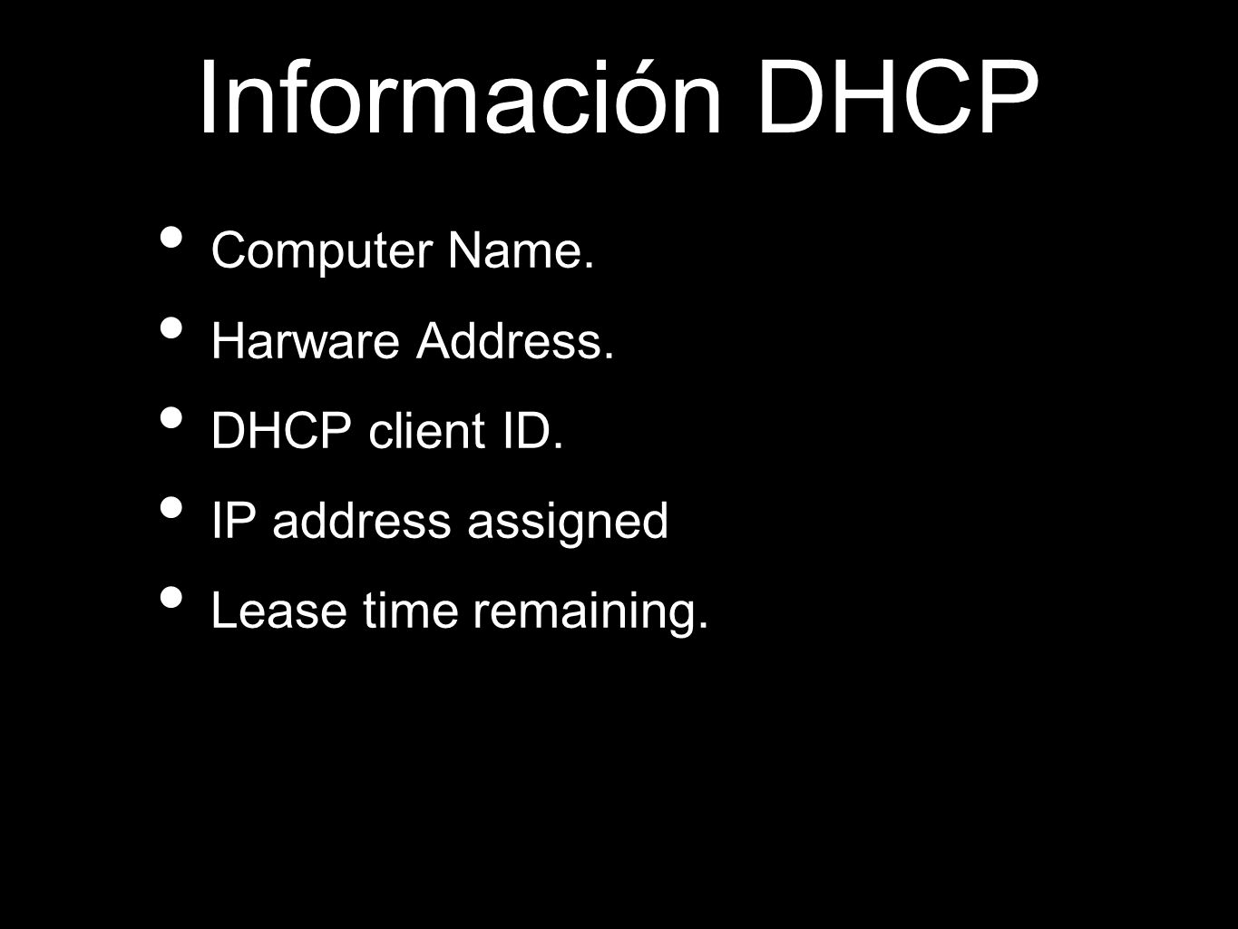Información DHCP Computer Name. Harware Address. DHCP client ID.