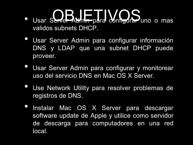 OBJETIVOS Usar Server Admin para configurar uno o mas validos subnets DHCP.