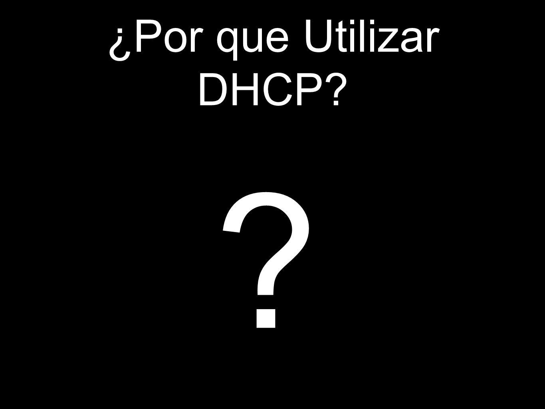 ¿Por que Utilizar DHCP