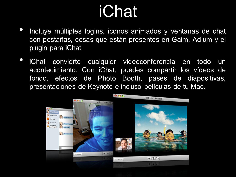 iChat Incluye múltiples logins, iconos animados y ventanas de chat con pestañas, cosas que están presentes en Gaim, Adium y el plugin para iChat.