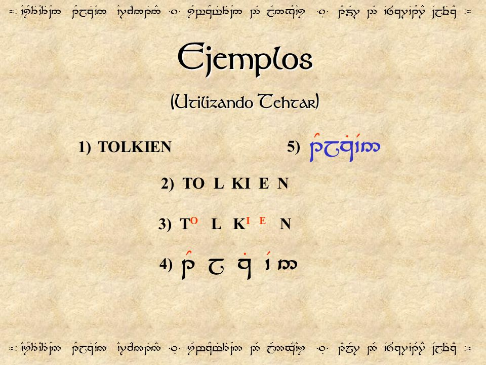 Ejemplos (Utilizando Tehtar) 1) TOLKIEN 5) 1YjzT`V5 2) TO L KI E N