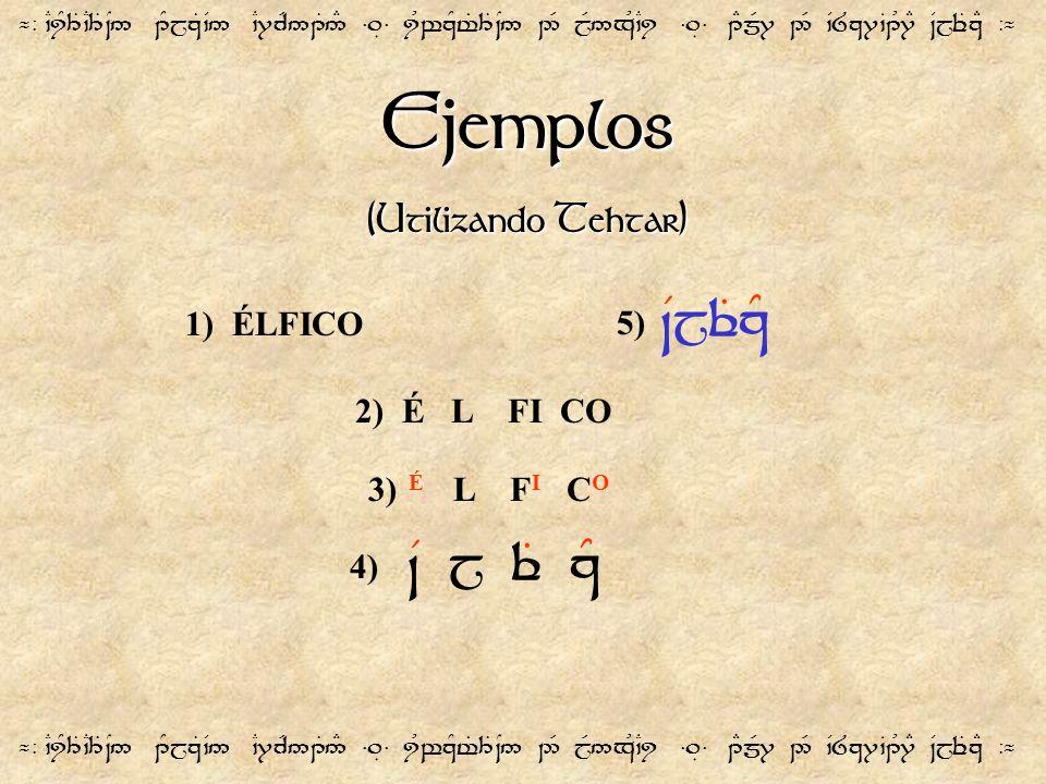 Ejemplos (Utilizando Tehtar) 1) ÉLFICO 5) ~VjeTzY 2) É L FI CO