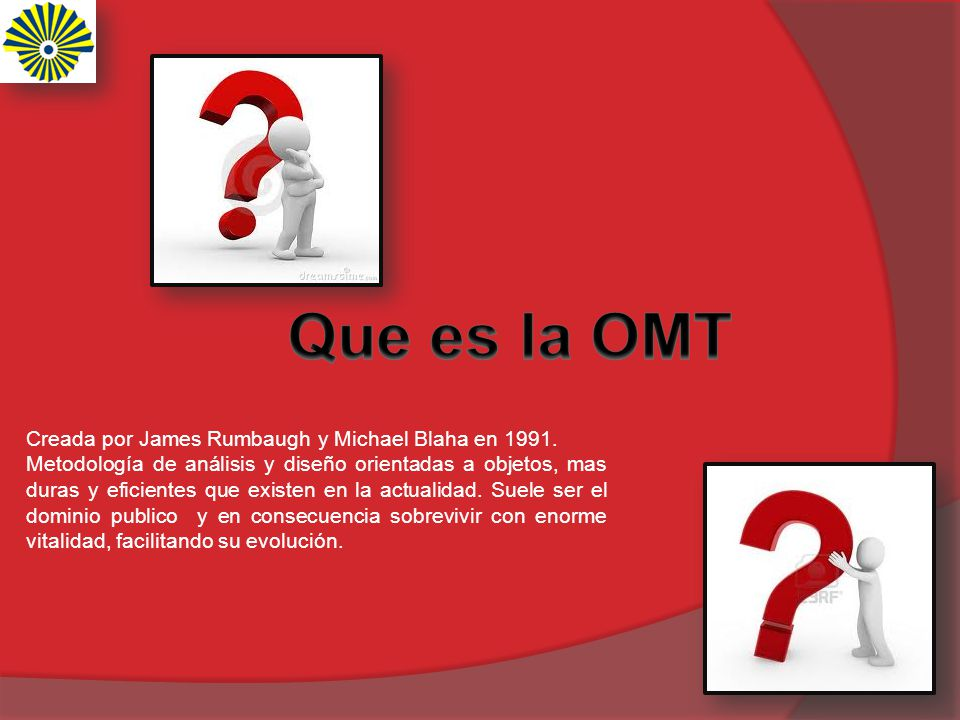 Que es la OMT Creada por James Rumbaugh y Michael Blaha en 1991.