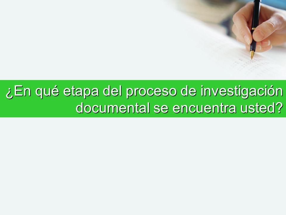 ¿En qué etapa del proceso de investigación documental se encuentra usted