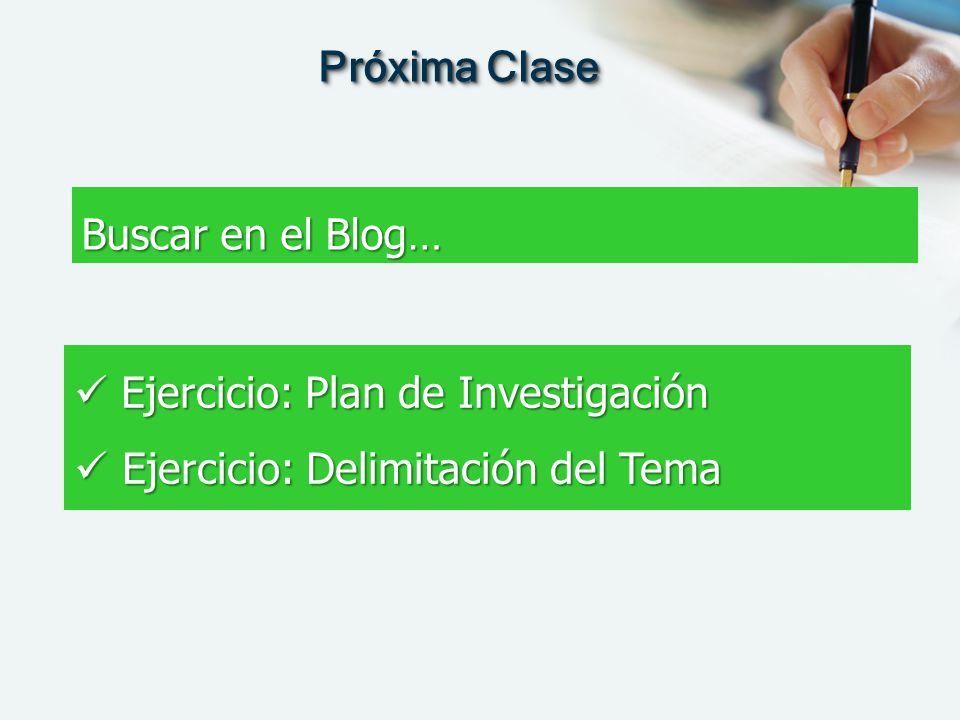Próxima Clase Buscar en el Blog… Ejercicio: Plan de Investigación Ejercicio: Delimitación del Tema