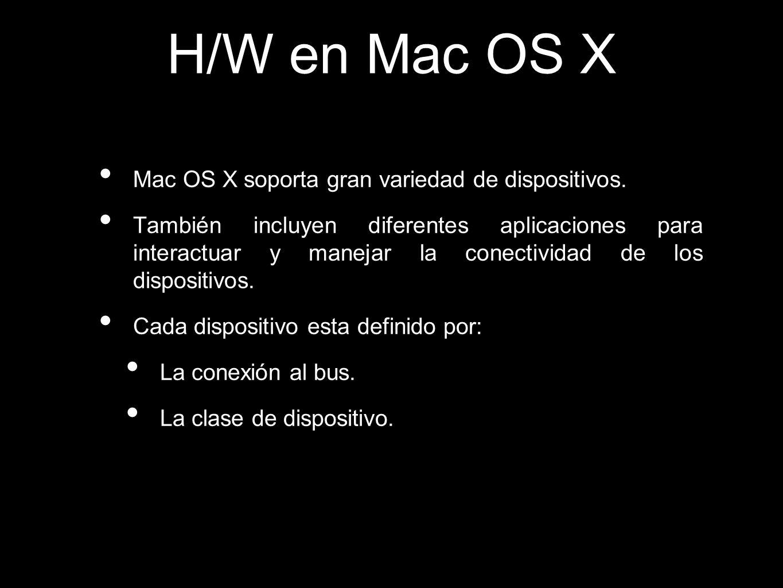 H/W en Mac OS X Mac OS X soporta gran variedad de dispositivos.