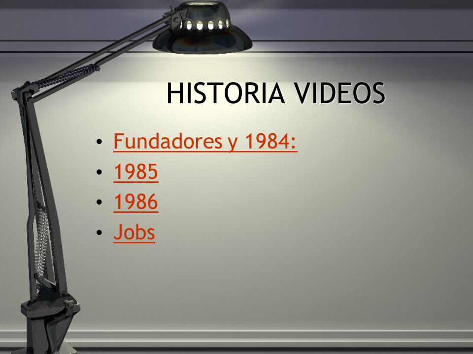 HISTORIA VIDEOS Fundadores y 1984: 1985 1986 Jobs