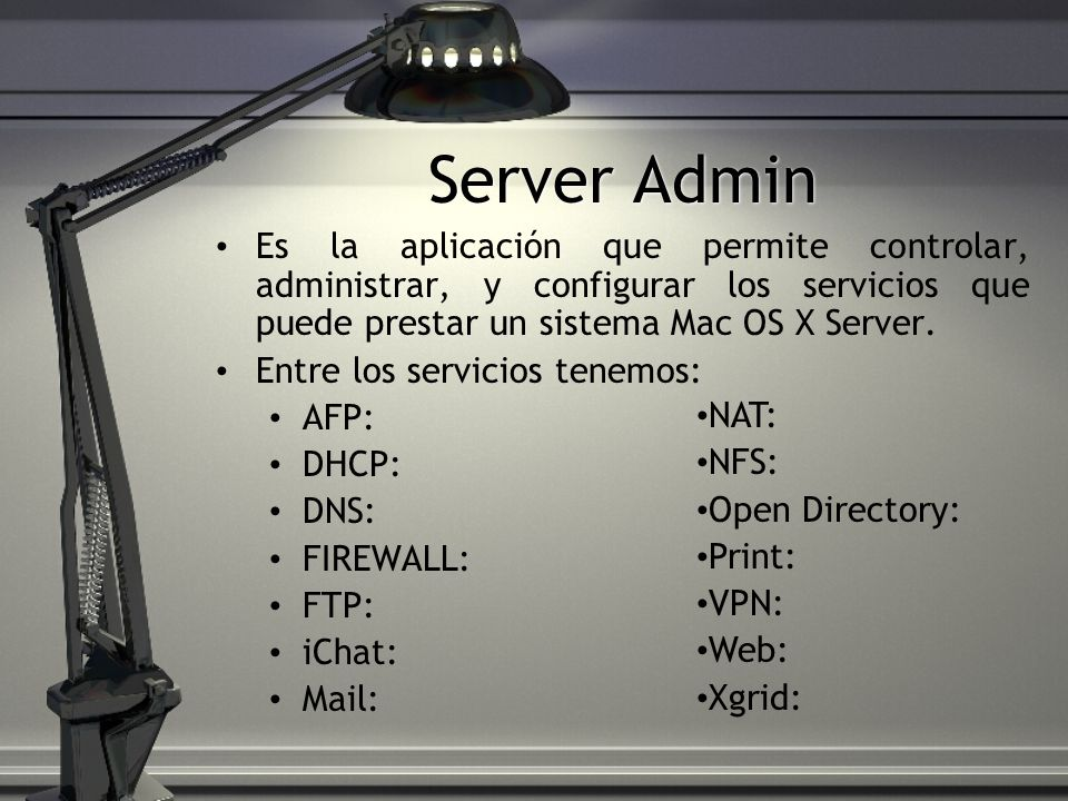Server Admin Es la aplicación que permite controlar, administrar, y configurar los servicios que puede prestar un sistema Mac OS X Server.