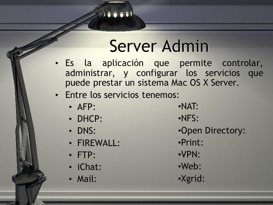 Server AdminEs la aplicación que permite controlar, administrar, y configurar los servicios que puede prestar un sistema Mac OS X Server.