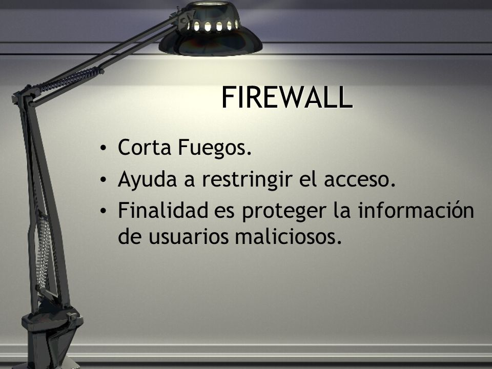FIREWALL Corta Fuegos. Ayuda a restringir el acceso.