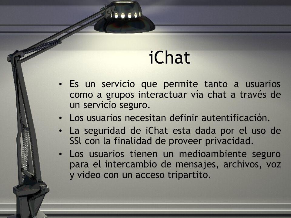 iChat Es un servicio que permite tanto a usuarios como a grupos interactuar vía chat a través de un servicio seguro.