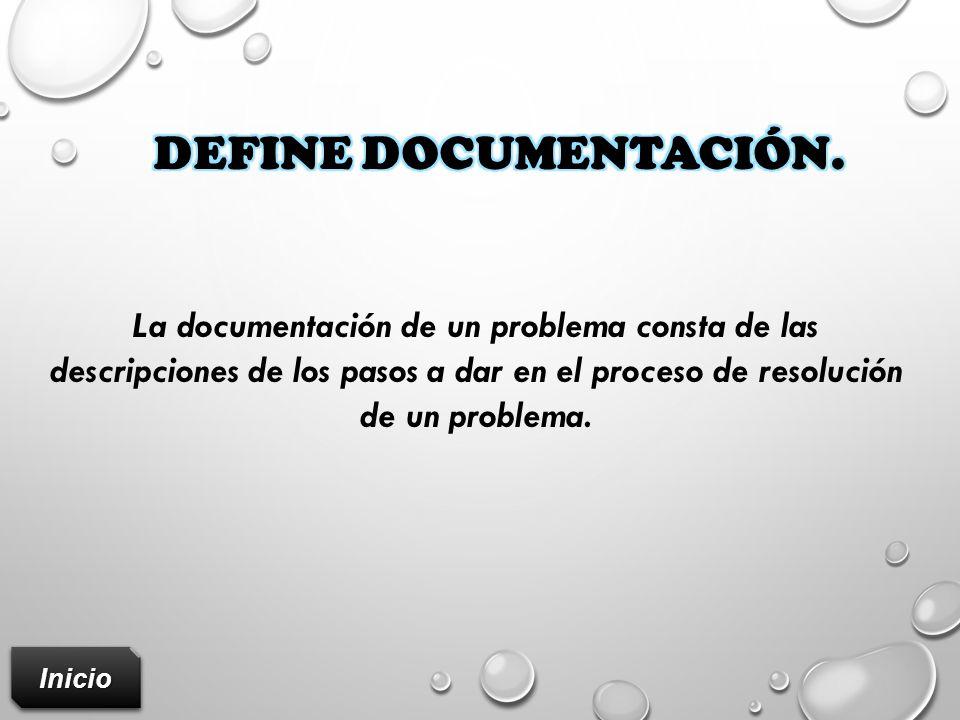 Define documentación. La documentación de un problema consta de las descripciones de los pasos a dar en el proceso de resolución de un problema.