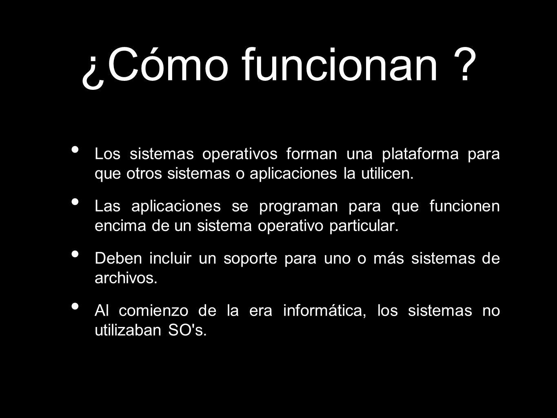 ¿Cómo funcionan Los sistemas operativos forman una plataforma para que otros sistemas o aplicaciones la utilicen.