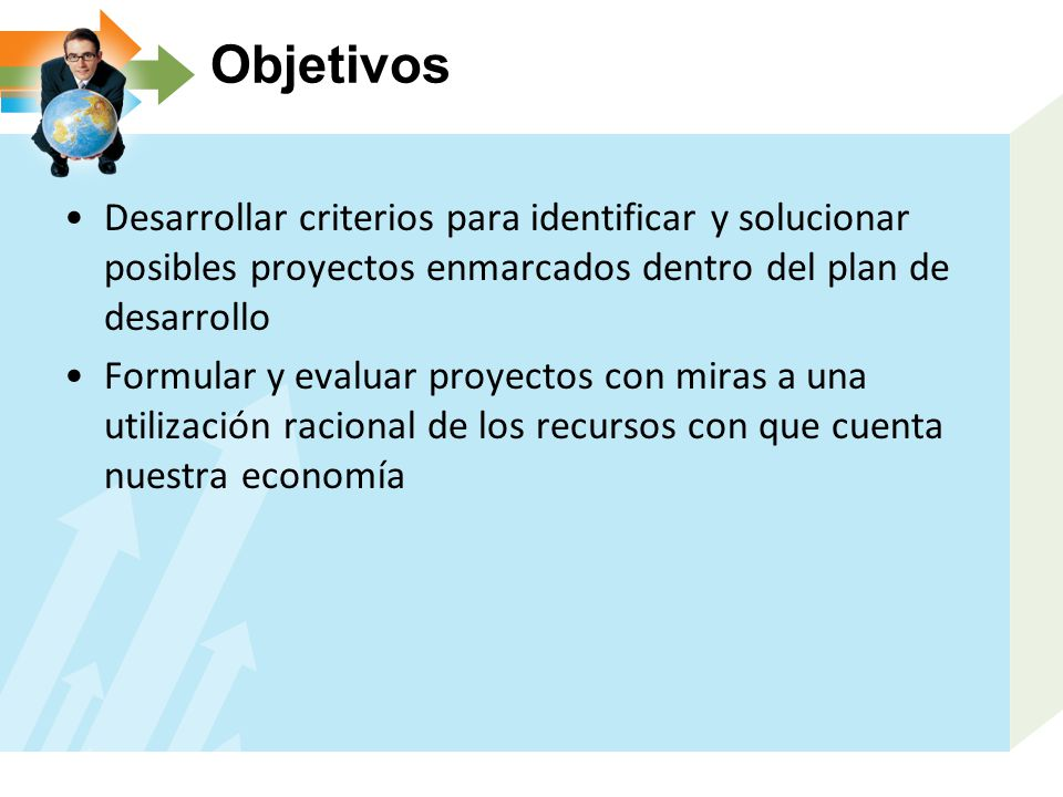 Objetivos Desarrollar criterios para identificar y solucionar posibles proyectos enmarcados dentro del plan de desarrollo.