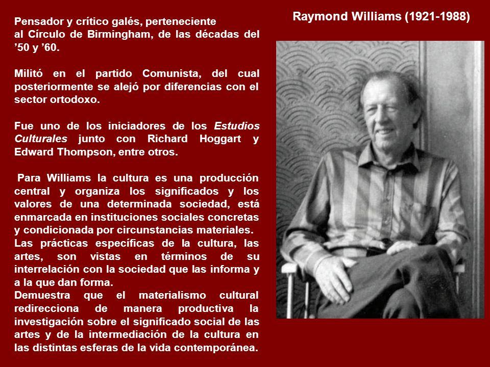 Raymond Williams (1921-1988) Pensador y crítico galés, perteneciente