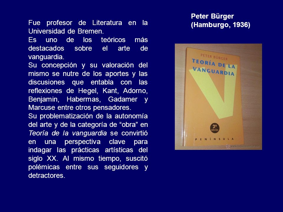 Peter Bürger (Hamburgo, 1936) Fue profesor de Literatura en la Universidad de Bremen.