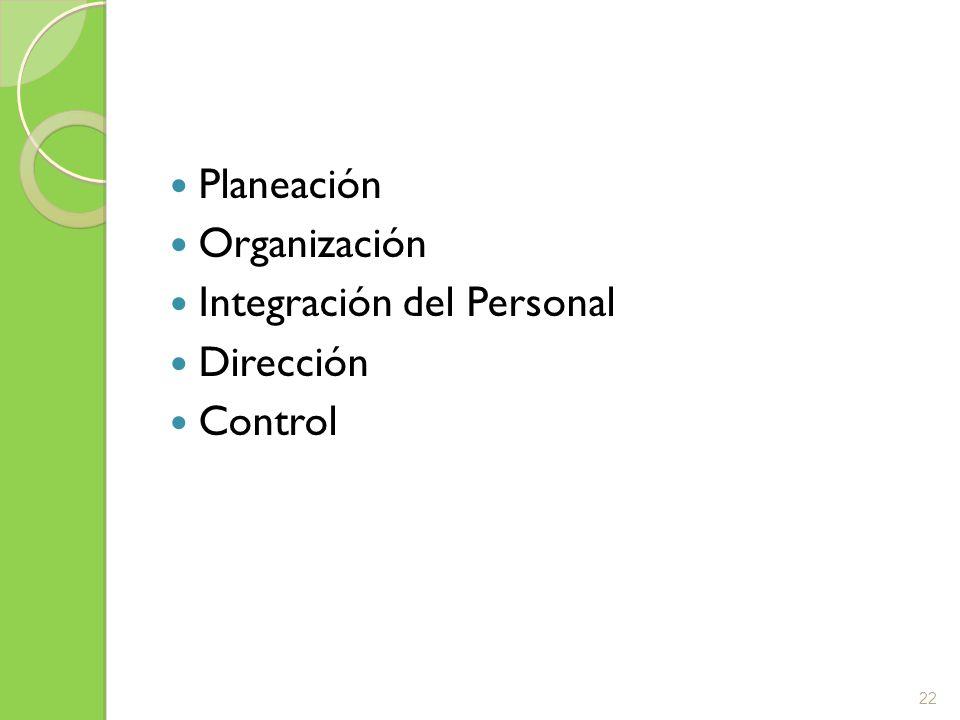 Planeación Organización Integración del Personal Dirección Control