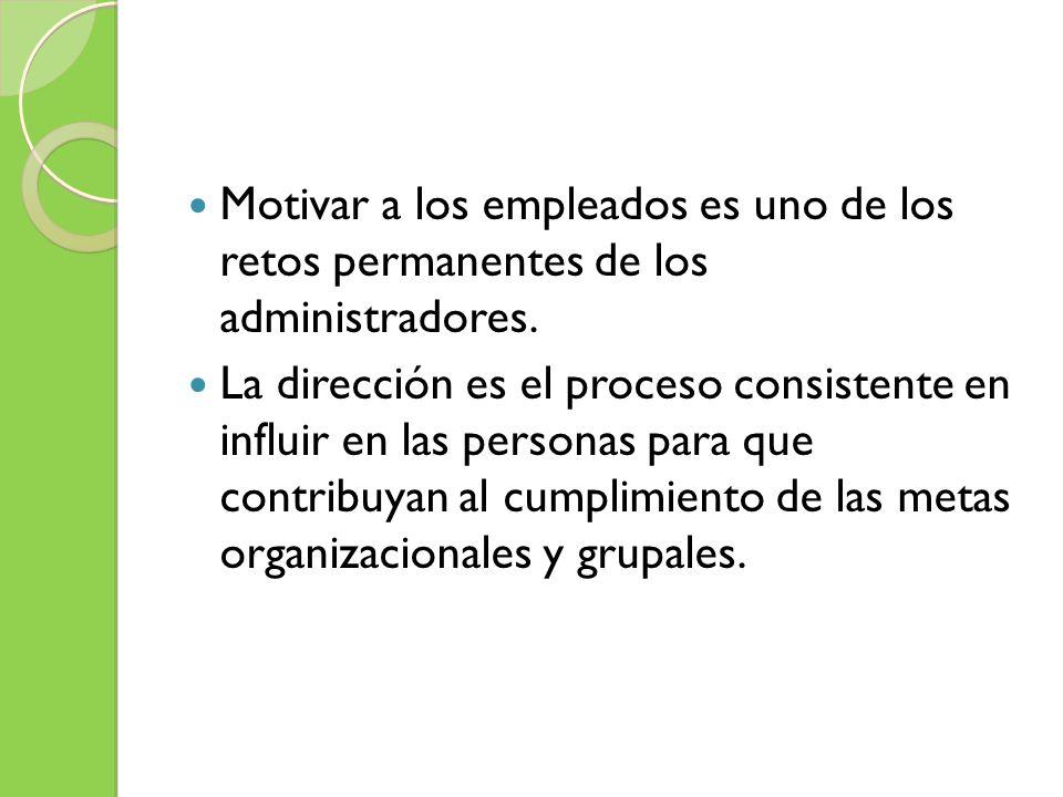Motivar a los empleados es uno de los retos permanentes de los administradores.