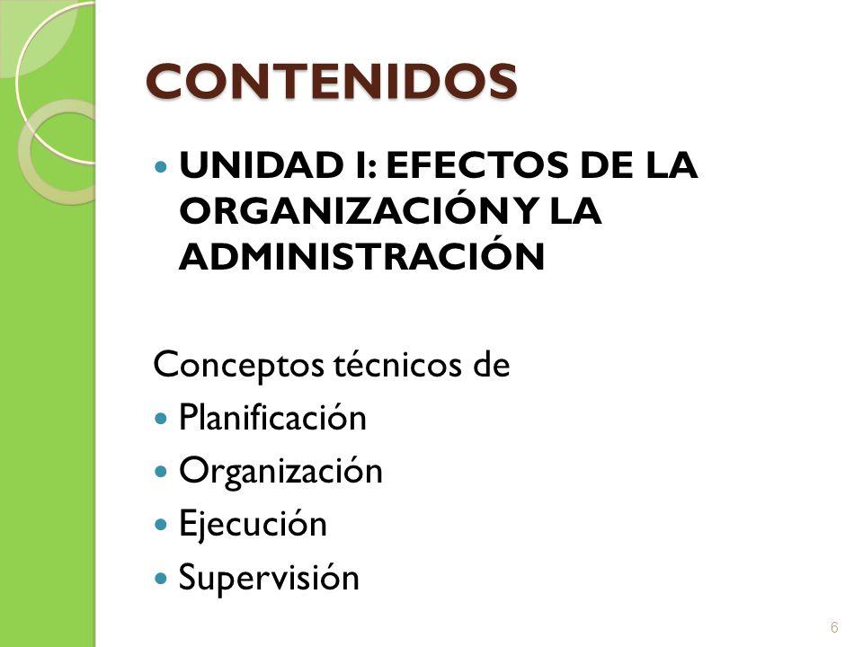 CONTENIDOS UNIDAD I: EFECTOS DE LA ORGANIZACIÓN Y LA ADMINISTRACIÓN