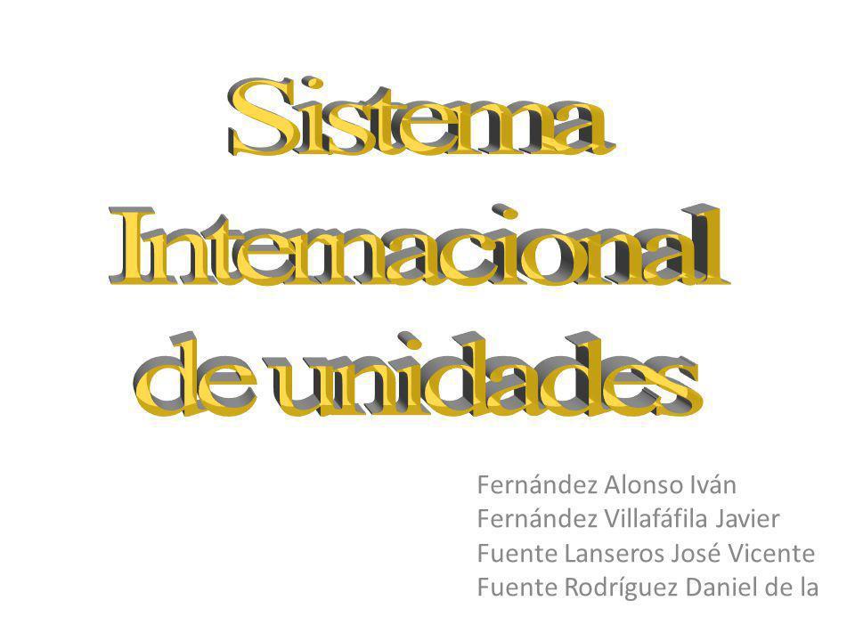 Sistema Internacional de unidades Fernández Alonso Iván