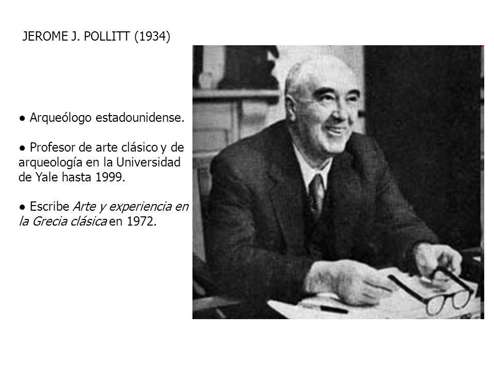 JEROME J. POLLITT (1934) ● Arqueólogo estadounidense. ● Profesor de arte clásico y de arqueología en la Universidad de Yale hasta 1999.