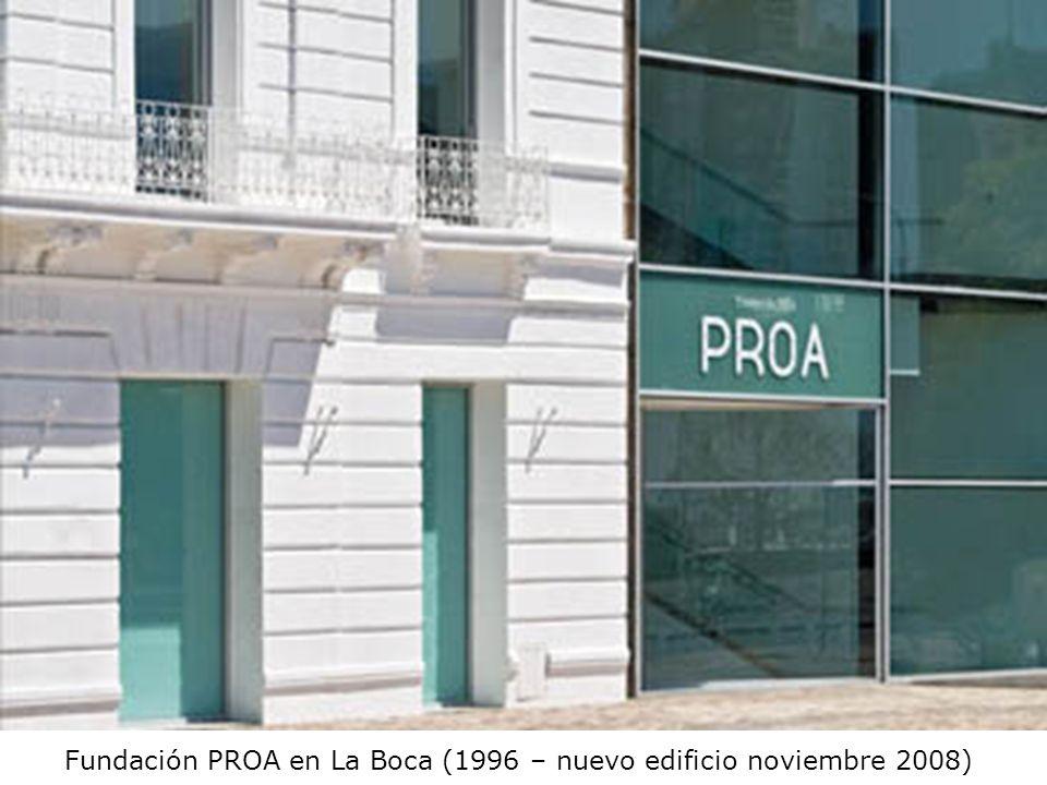 Fundación PROA en La Boca (1996 – nuevo edificio noviembre 2008)