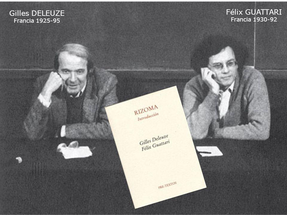 Gilles DELEUZE Francia 1925-95 Félix GUATTARI Francia 1930-92