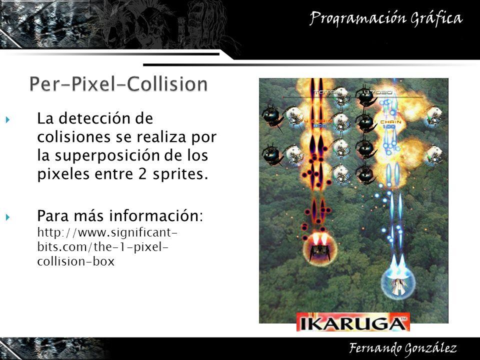 Per-Pixel-Collision La detección de colisiones se realiza por la superposición de los pixeles entre 2 sprites.