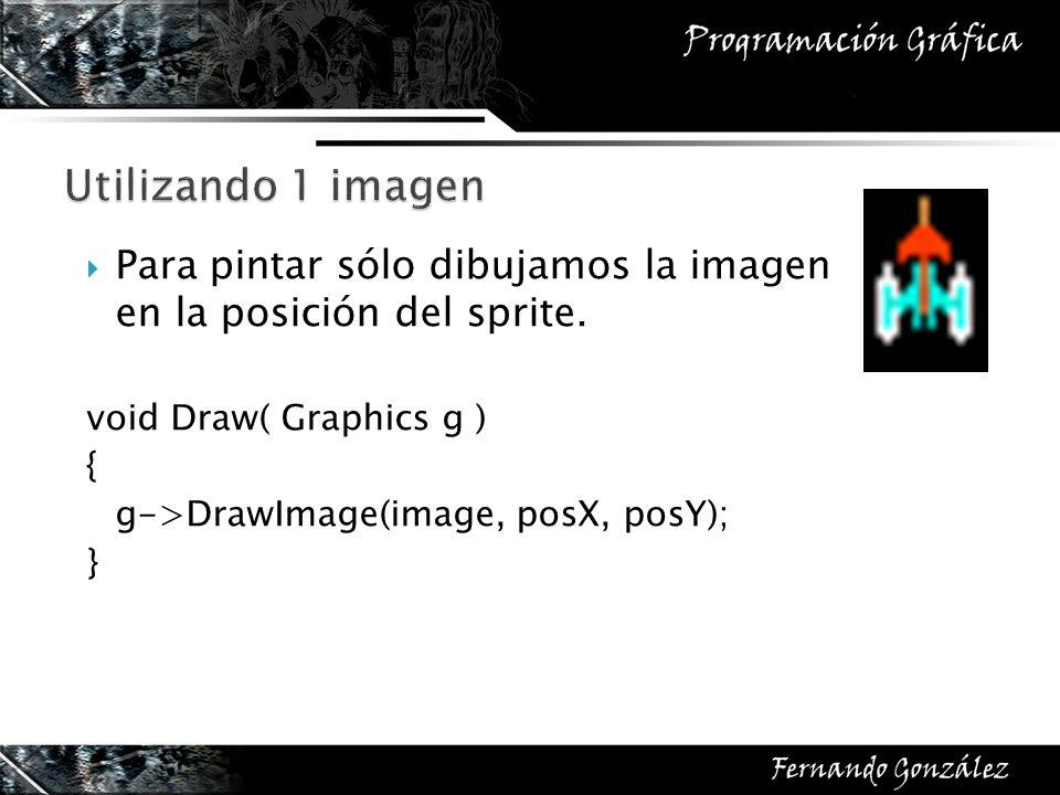 Utilizando 1 imagen Para pintar sólo dibujamos la imagen en la posición del sprite. void Draw( Graphics g )
