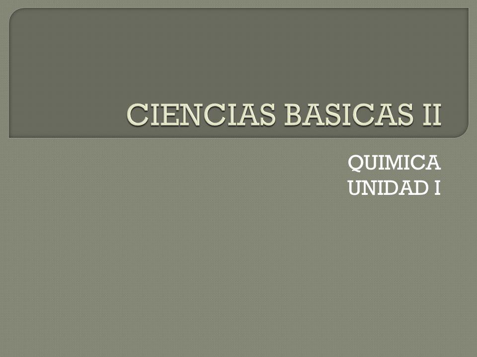 CIENCIAS BASICAS II QUIMICA UNIDAD I
