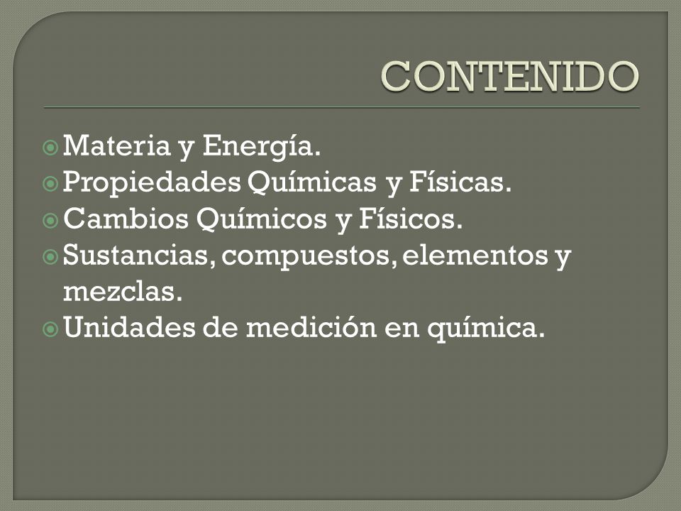 CONTENIDO Materia y Energía. Propiedades Químicas y Físicas.