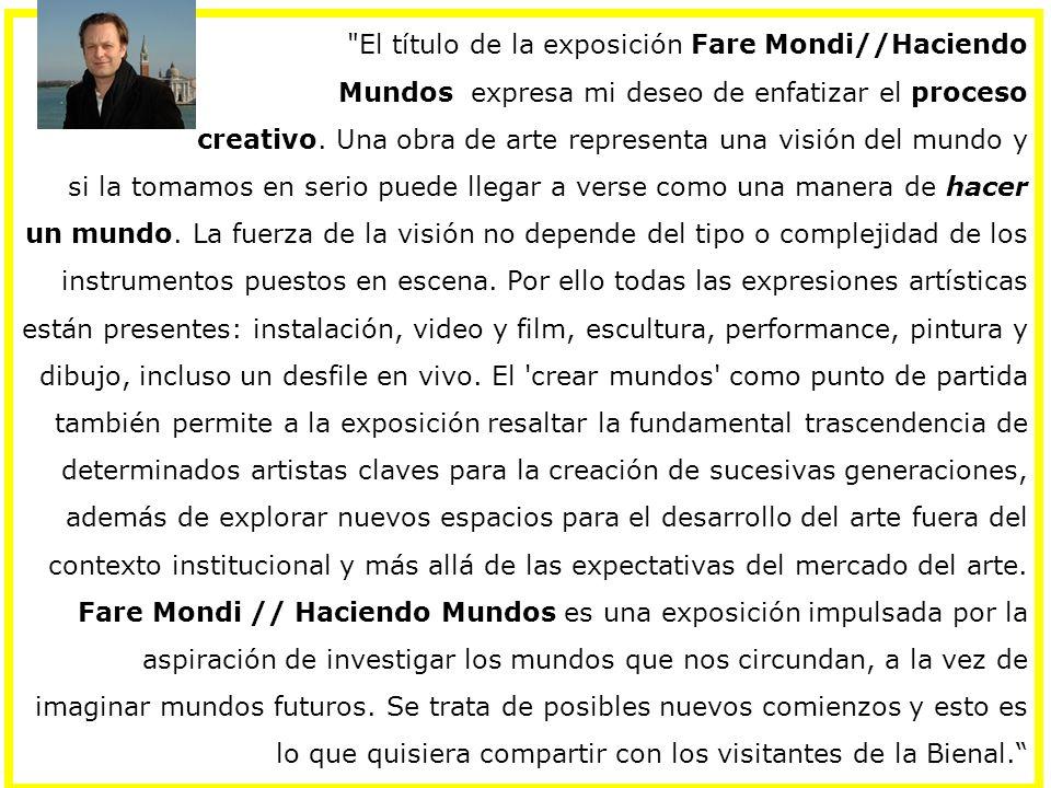 El título de la exposición Fare Mondi//Haciendo Mundos expresa mi deseo de enfatizar el proceso