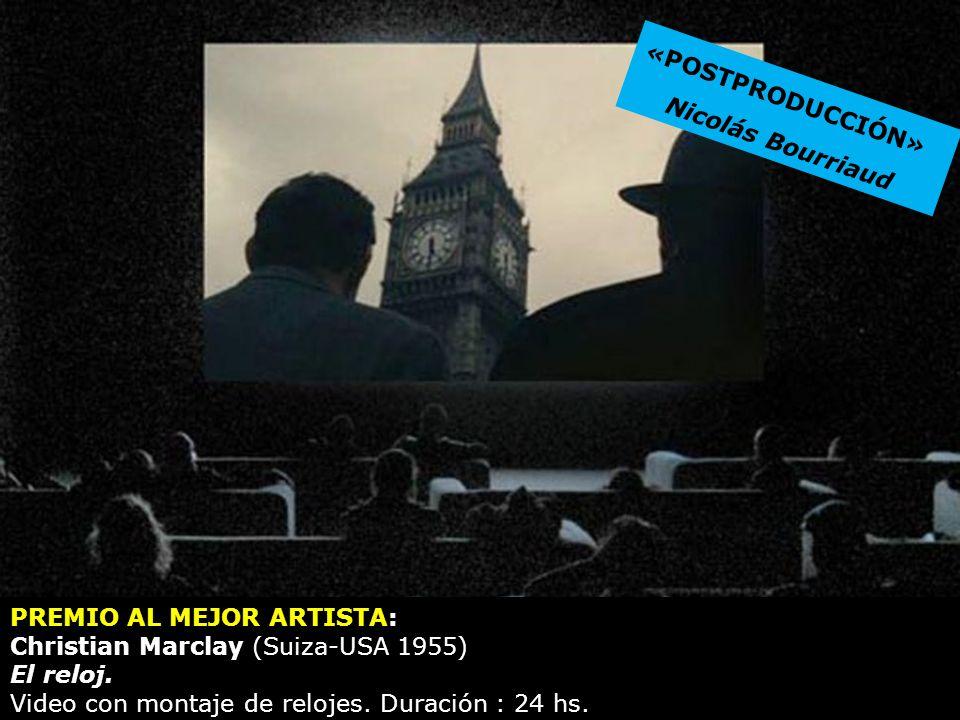 «POSTPRODUCCIÓN»Nicolás Bourriaud. PREMIO AL MEJOR ARTISTA: Christian Marclay (Suiza-USA 1955) El reloj.