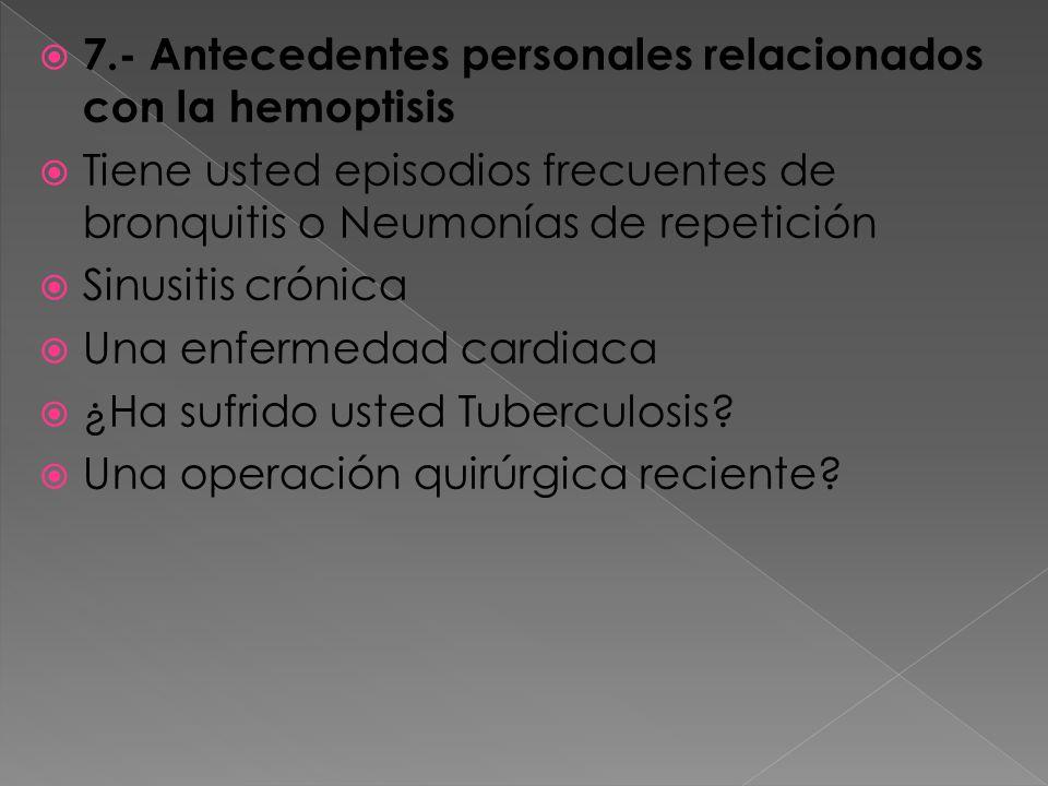 7.- Antecedentes personales relacionados con la hemoptisis