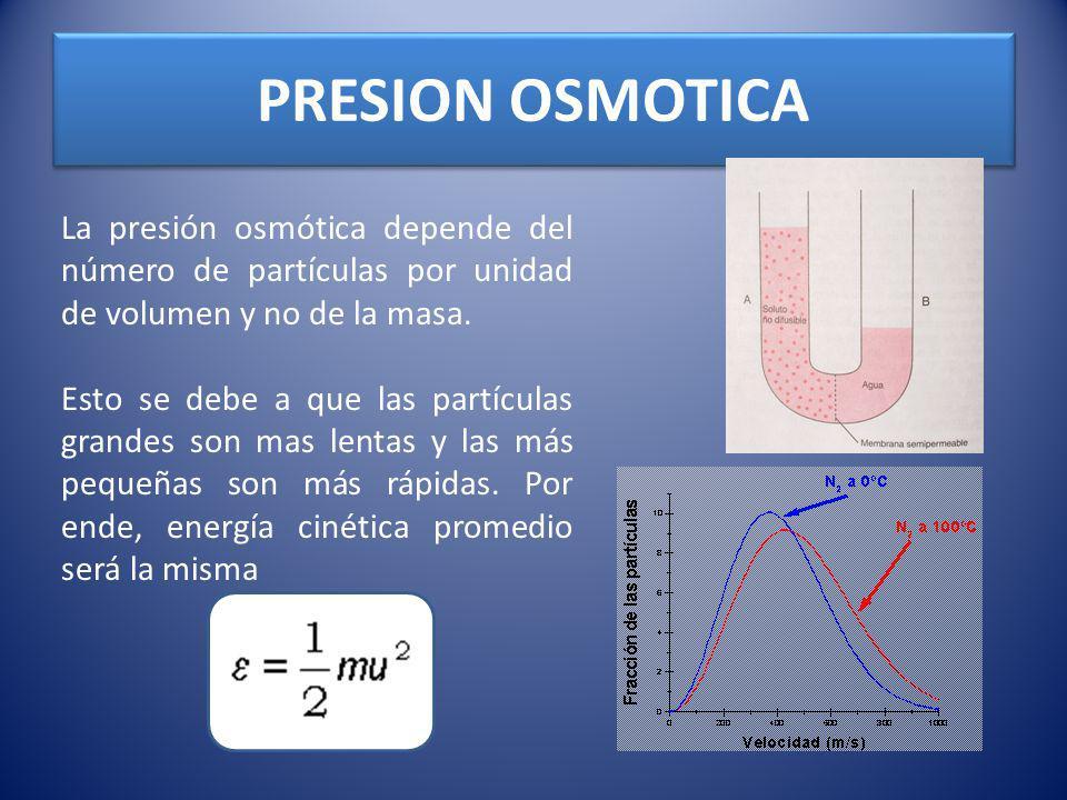 PRESION OSMOTICA La presión osmótica depende del número de partículas por unidad de volumen y no de la masa.