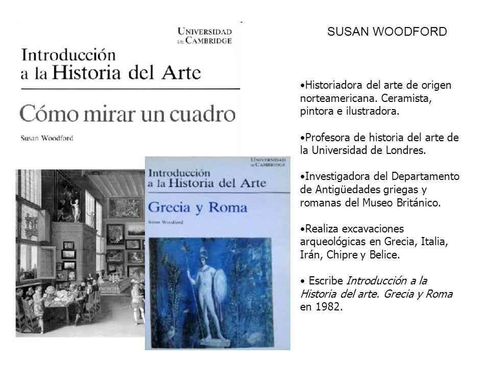 SUSAN WOODFORD Historiadora del arte de origen norteamericana. Ceramista, pintora e ilustradora.