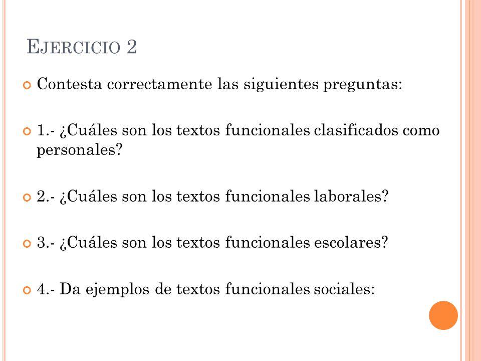 Ejercicio 2 Contesta correctamente las siguientes preguntas: