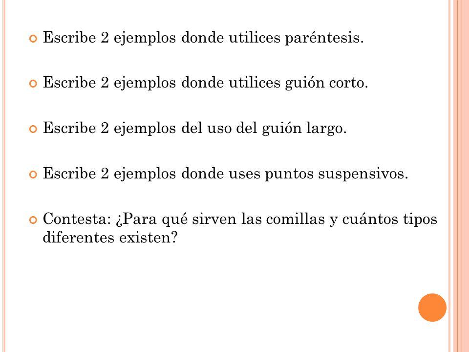 Escribe 2 ejemplos donde utilices paréntesis.