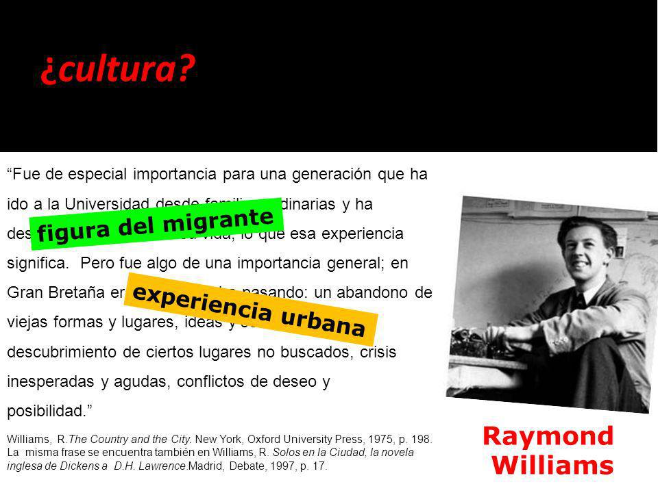 ¿cultura Raymond Williams figura del migrante experiencia urbana