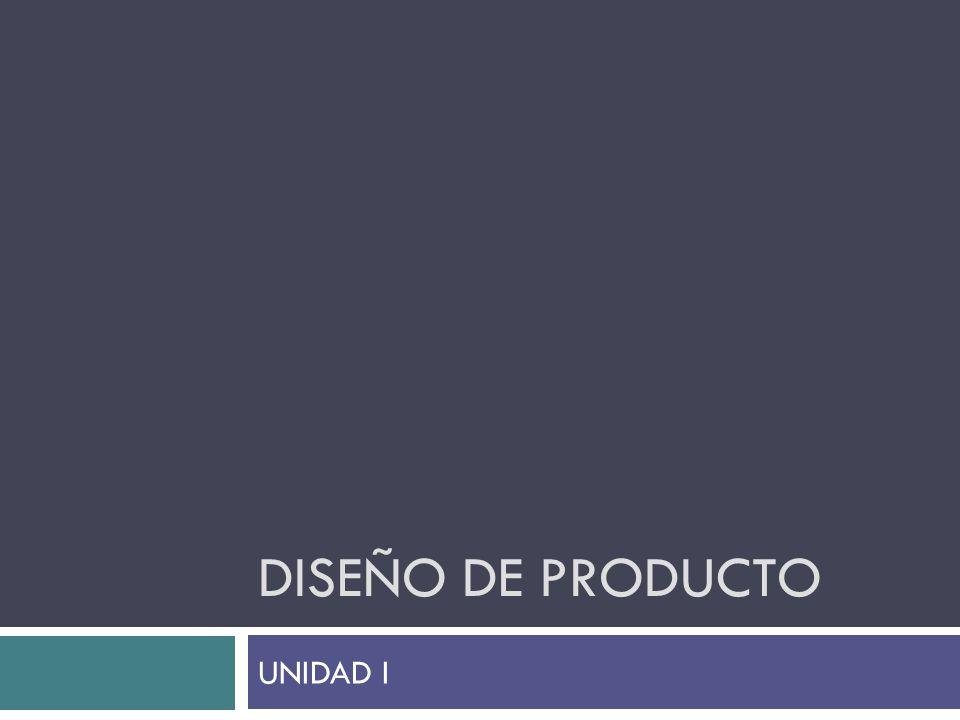 DISEÑO DE PRODUCTO UNIDAD I