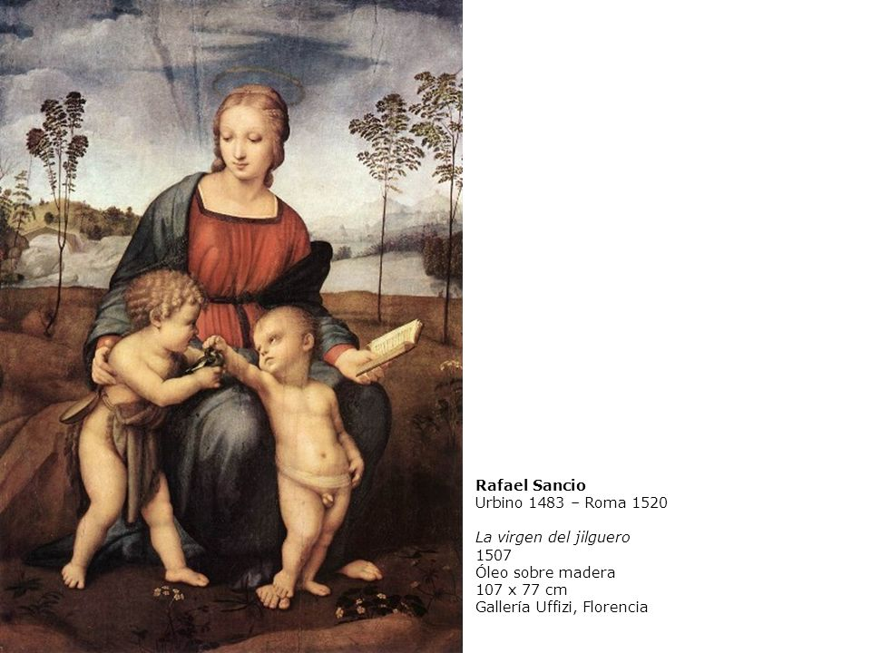 Rafael SancioUrbino 1483 – Roma 1520. La virgen del jilguero. 1507. Óleo sobre madera. 107 x 77 cm.