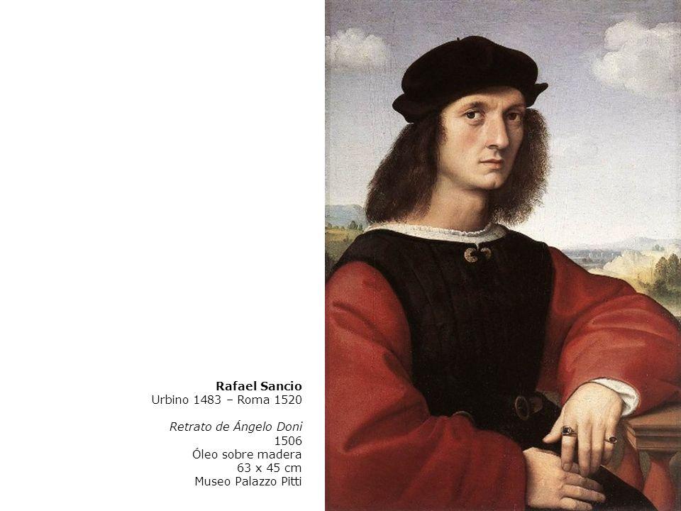 Rafael Sancio Urbino 1483 – Roma 1520. Retrato de Ángelo Doni. 1506. Óleo sobre madera. 63 x 45 cm.