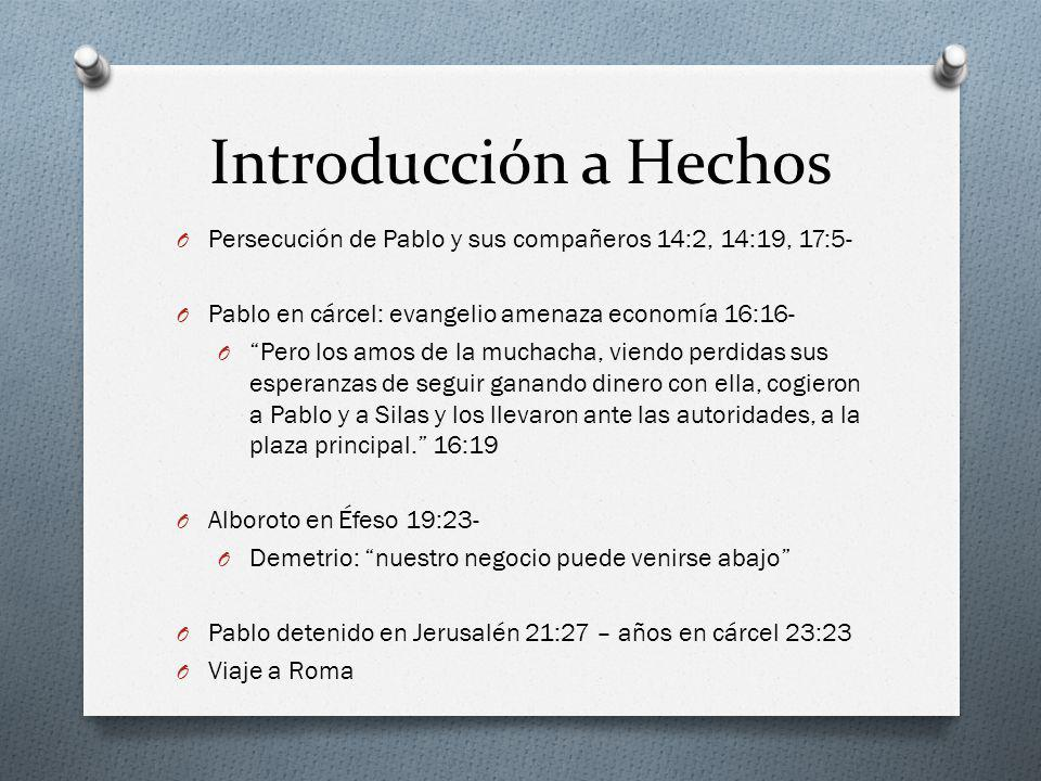 Introducción a Hechos Persecución de Pablo y sus compañeros 14:2, 14:19, 17:5- Pablo en cárcel: evangelio amenaza economía 16:16-