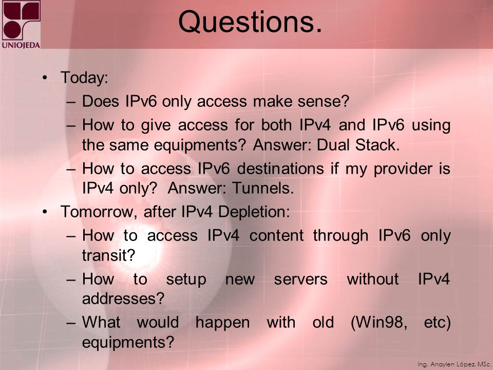 Questions. Today: Does IPv6 only access make sense
