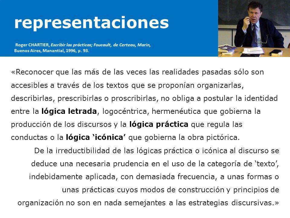 representacionesRoger CHARTIER, Escribir las prácticas; Foucault, de Certeau, Marin, Buenos Aires, Manantial, 1996, p. 93.