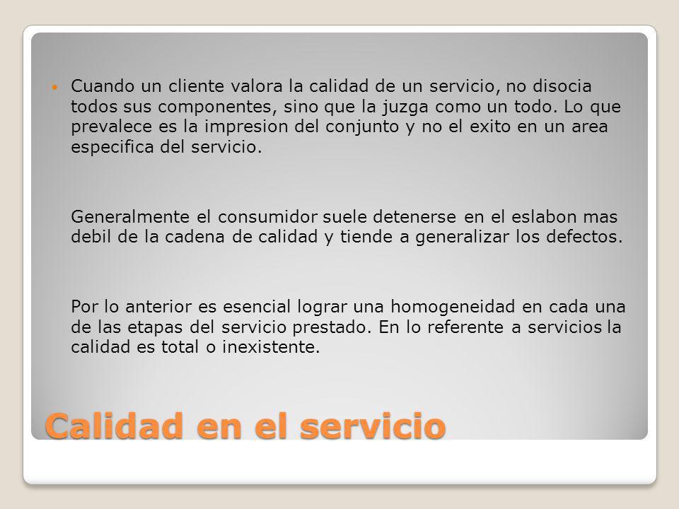 Cuando un cliente valora la calidad de un servicio, no disocia todos sus componentes, sino que la juzga como un todo. Lo que prevalece es la impresion del conjunto y no el exito en un area especifica del servicio.