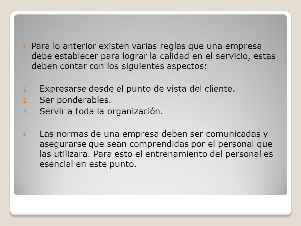 Para lo anterior existen varias reglas que una empresa debe establecer para lograr la calidad en el servicio, estas deben contar con los siguientes aspectos: