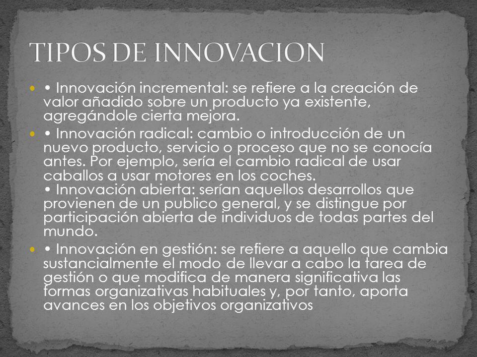 TIPOS DE INNOVACION • Innovación incremental: se refiere a la creación de valor añadido sobre un producto ya existente, agregándole cierta mejora.